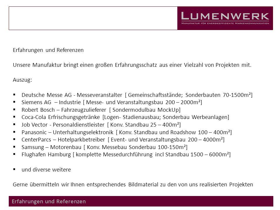 Erfahrungen und Referenzen Unsere Manufaktur bringt einen großen Erfahrungsschatz aus einer Vielzahl von Projekten mit. Auszug:  Deutsche Messe AG -