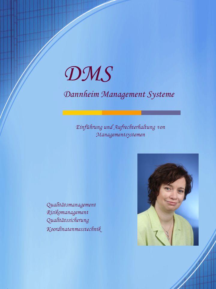Qualitätsmanagement Risikomanagement Qualitätssicherung Koordinatenmesstechnik DMS Dannheim Management Systeme Einführung und Aufrechterhaltung von Managementsystemen