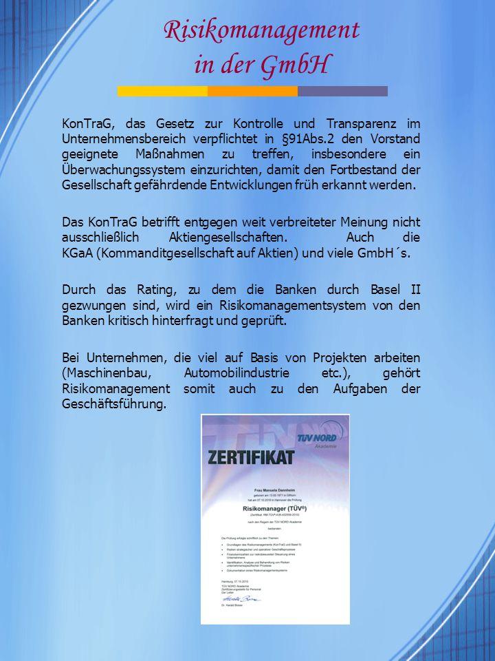Risikomanagement in der GmbH KonTraG, das Gesetz zur Kontrolle und Transparenz im Unternehmensbereich verpflichtet in §91Abs.2 den Vorstand geeignete