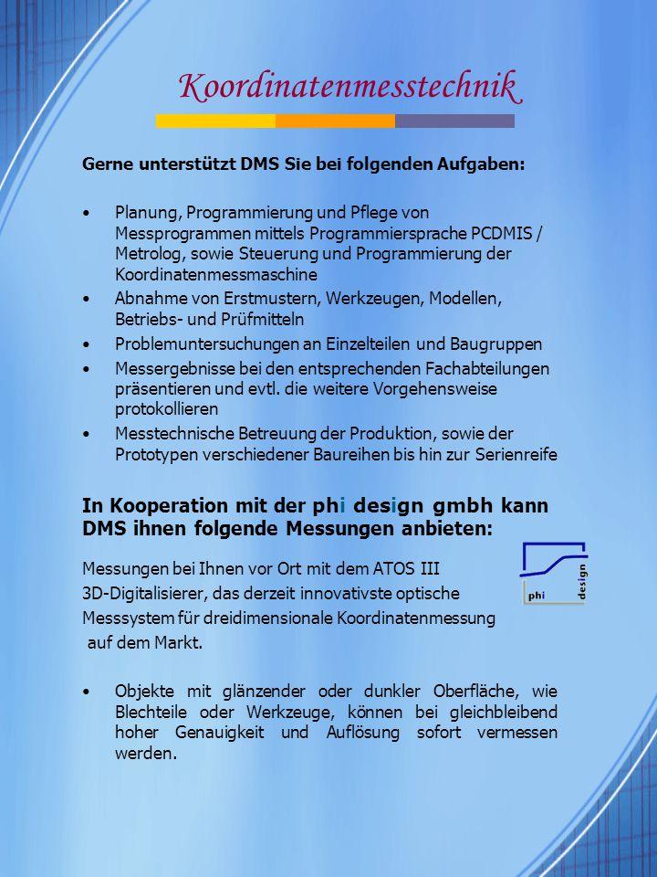 Koordinatenmesstechnik Gerne unterstützt DMS Sie bei folgenden Aufgaben: Planung, Programmierung und Pflege von Messprogrammen mittels Programmierspra