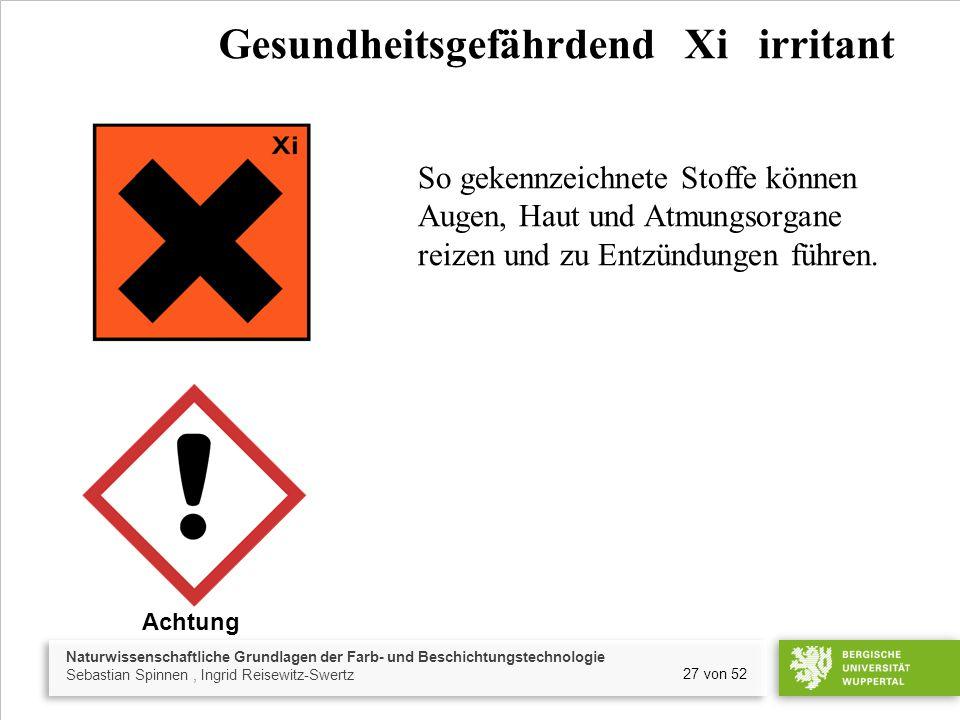 Naturwissenschaftliche Grundlagen der Farb- und Beschichtungstechnologie Sebastian Spinnen, Ingrid Reisewitz-Swertz 27 von 52 Gesundheitsgefährdend Xi