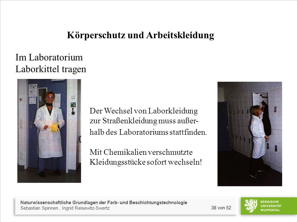 Naturwissenschaftliche Grundlagen der Farb- und Beschichtungstechnologie Sebastian Spinnen, Ingrid Reisewitz-Swertz 38 von 52 Der Wechsel von Laborkleidung zur Straßenkleidung muss außer- halb des Laboratoriums stattfinden.