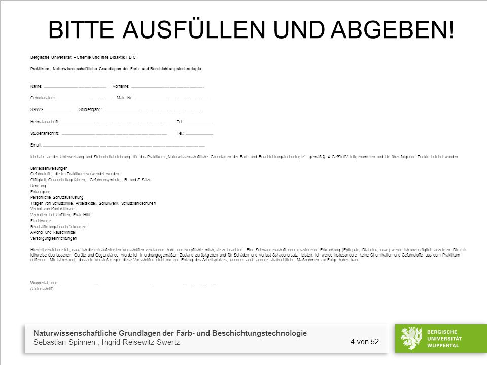 Naturwissenschaftliche Grundlagen der Farb- und Beschichtungstechnologie Sebastian Spinnen, Ingrid Reisewitz-Swertz 4 von 52 BITTE AUSFÜLLEN UND ABGEBEN.