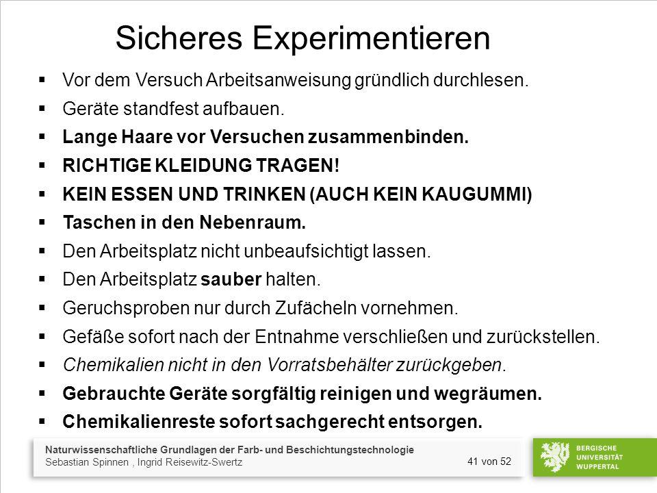Naturwissenschaftliche Grundlagen der Farb- und Beschichtungstechnologie Sebastian Spinnen, Ingrid Reisewitz-Swertz 41 von 52 Sicheres Experimentieren  Vor dem Versuch Arbeitsanweisung gründlich durchlesen.