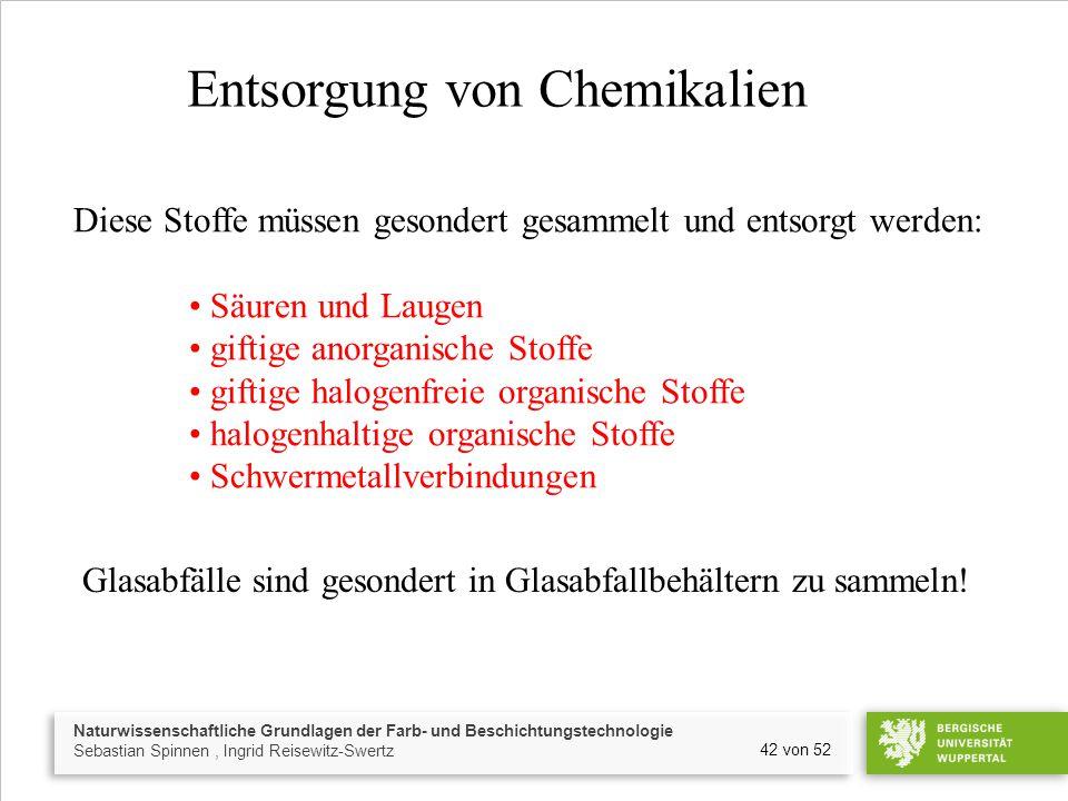 Naturwissenschaftliche Grundlagen der Farb- und Beschichtungstechnologie Sebastian Spinnen, Ingrid Reisewitz-Swertz 42 von 52 Entsorgung von Chemikali