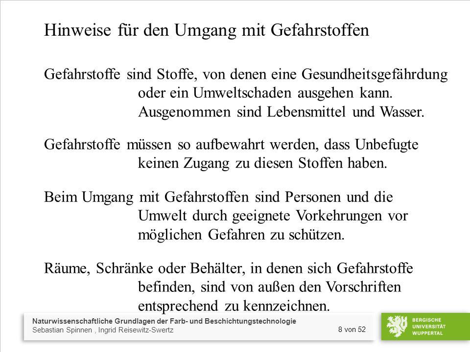 Naturwissenschaftliche Grundlagen der Farb- und Beschichtungstechnologie Sebastian Spinnen, Ingrid Reisewitz-Swertz 19 von 52 Umgang mit Gefahrstoffen Beim Einsatz von Gefahrstoffen sind besondere Schutzmaßnahmen notwendig.