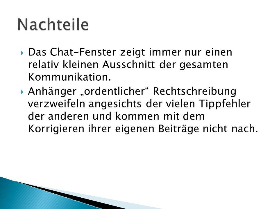""" Das Chat-Fenster zeigt immer nur einen relativ kleinen Ausschnitt der gesamten Kommunikation.  Anhänger """"ordentlicher"""" Rechtschreibung verzweifeln"""