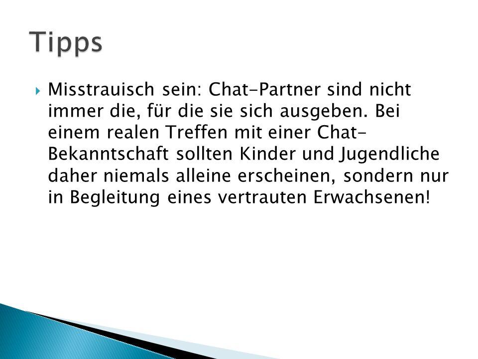  Misstrauisch sein: Chat-Partner sind nicht immer die, für die sie sich ausgeben. Bei einem realen Treffen mit einer Chat- Bekanntschaft sollten Kind