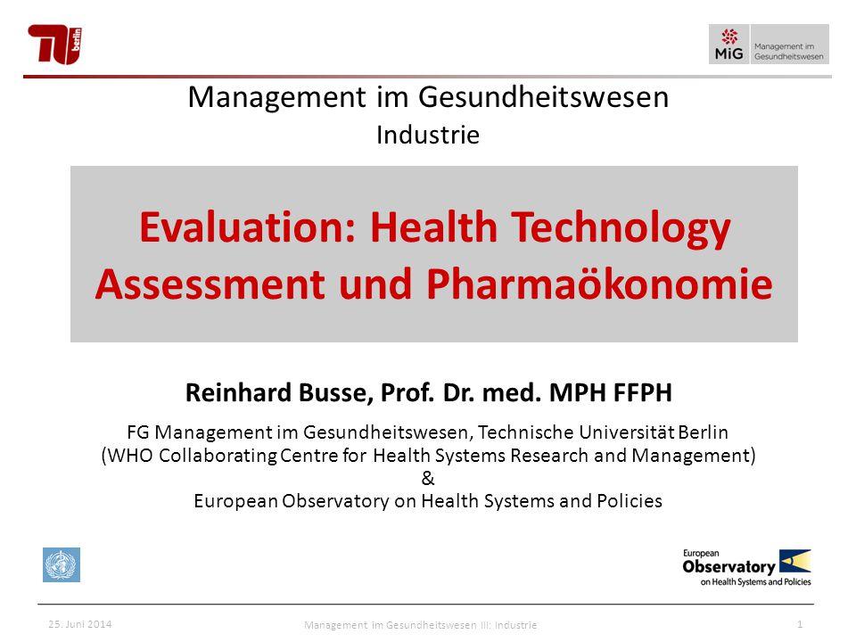 25. Juni 2014Management im Gesundheitswesen III: Industrie1 Management im Gesundheitswesen Industrie Reinhard Busse, Prof. Dr. med. MPH FFPH FG Manage