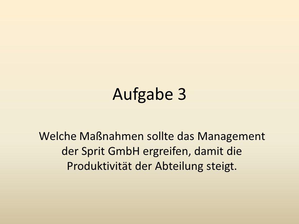 Aufgabe 3 Welche Maßnahmen sollte das Management der Sprit GmbH ergreifen, damit die Produktivität der Abteilung steigt.