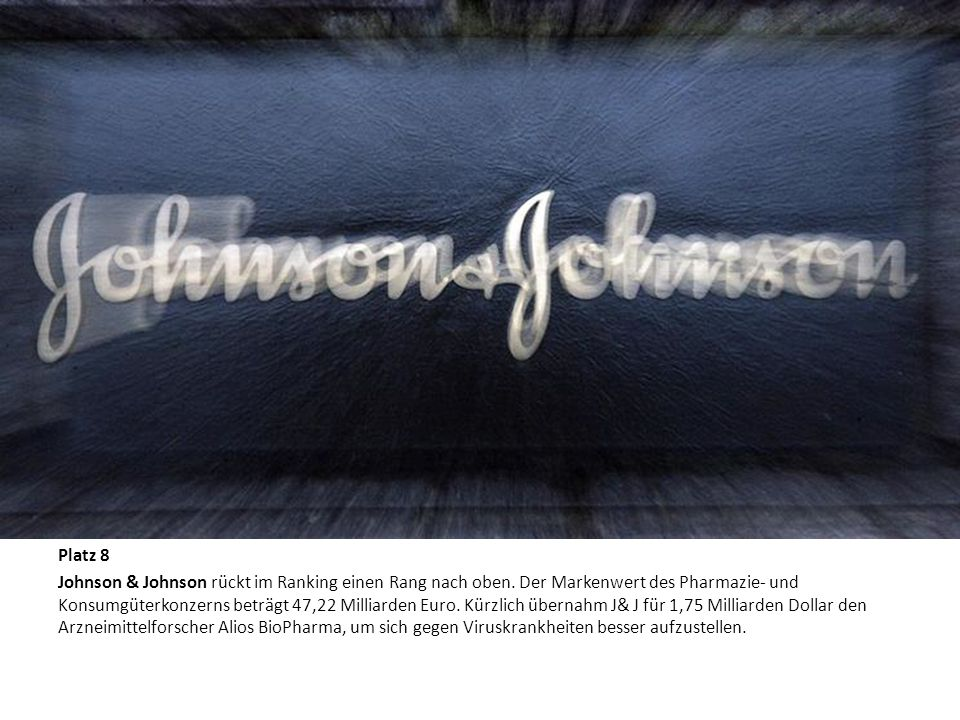 Die zehn wertvollsten Marken der Welt Platz 8 Johnson & Johnson rückt im Ranking einen Rang nach oben. Der Markenwert des Pharmazie- und Konsumgüterko