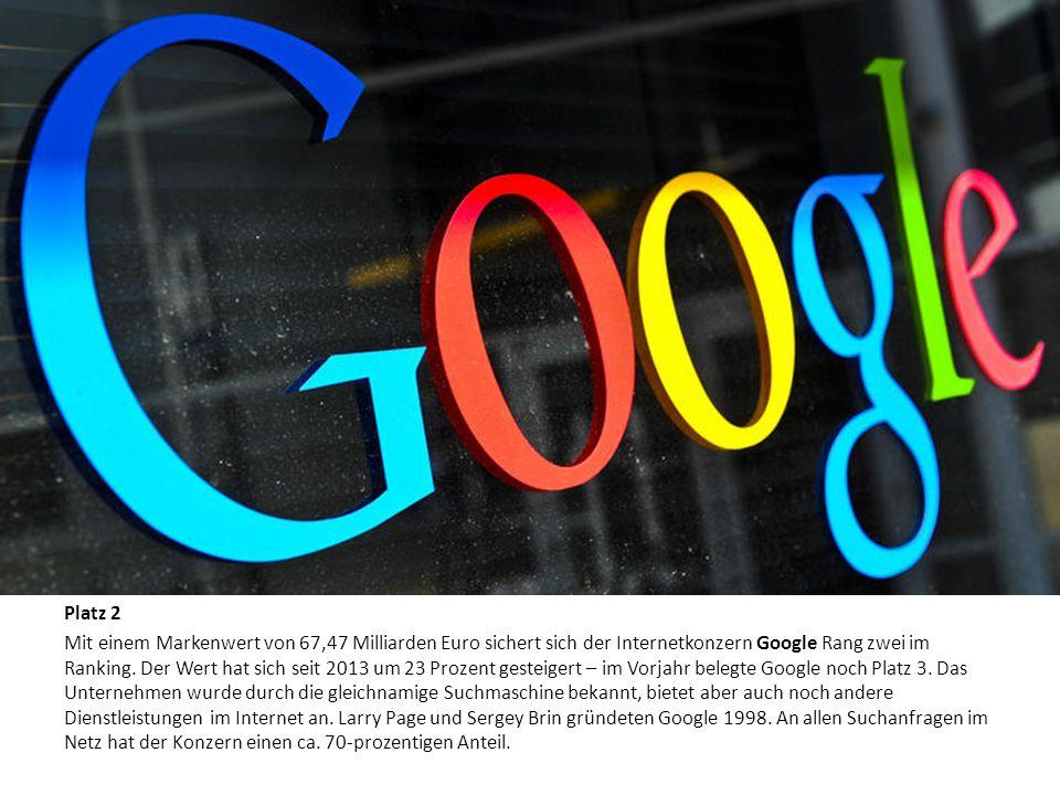 Die zehn wertvollsten Marken der Welt Platz 2 Mit einem Markenwert von 67,47 Milliarden Euro sichert sich der Internetkonzern Google Rang zwei im Rank
