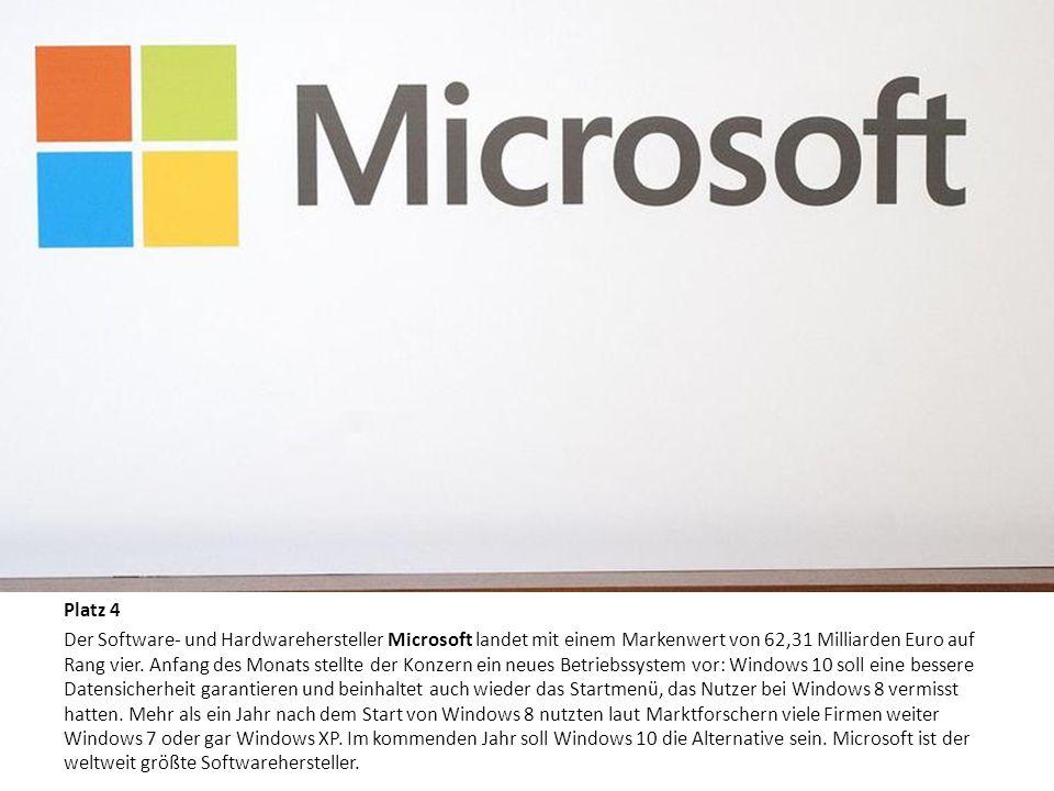 Die zehn wertvollsten Marken der Welt Platz 4 Der Software- und Hardwarehersteller Microsoft landet mit einem Markenwert von 62,31 Milliarden Euro auf