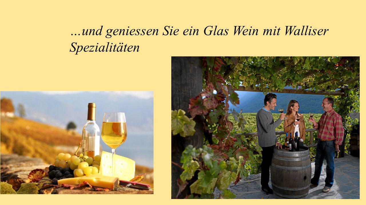 …und geniessen Sie ein Glas Wein mit Walliser Spezialitäten