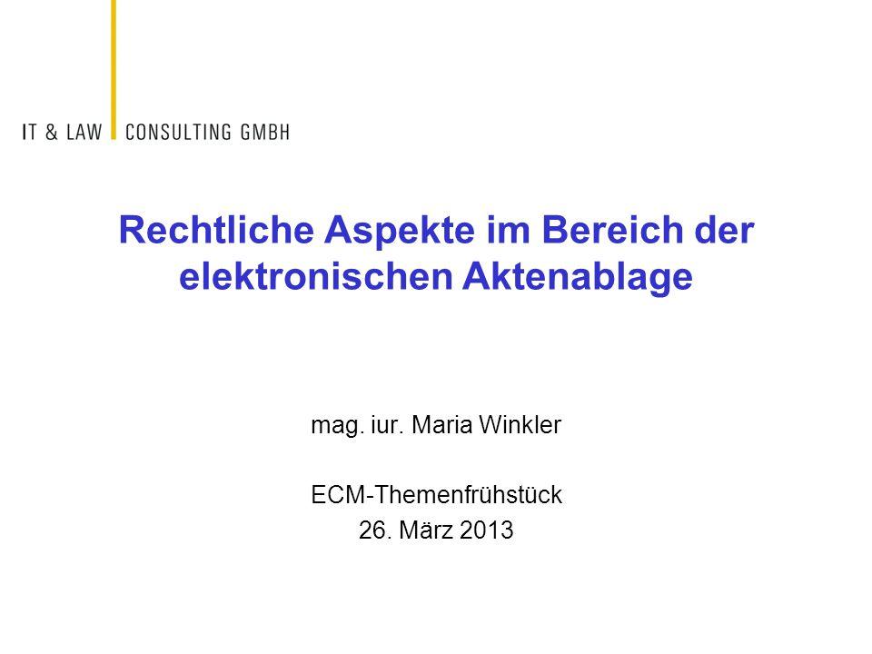 Rechtliche Aspekte im Bereich der elektronischen Aktenablage mag. iur. Maria Winkler ECM-Themenfrühstück 26. März 2013