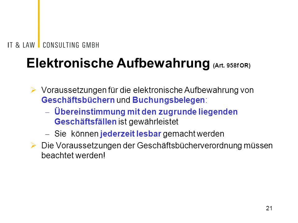 Elektronische Aufbewahrung (Art. 958f OR)  Voraussetzungen für die elektronische Aufbewahrung von Geschäftsbüchern und Buchungsbelegen:  Übereinstim