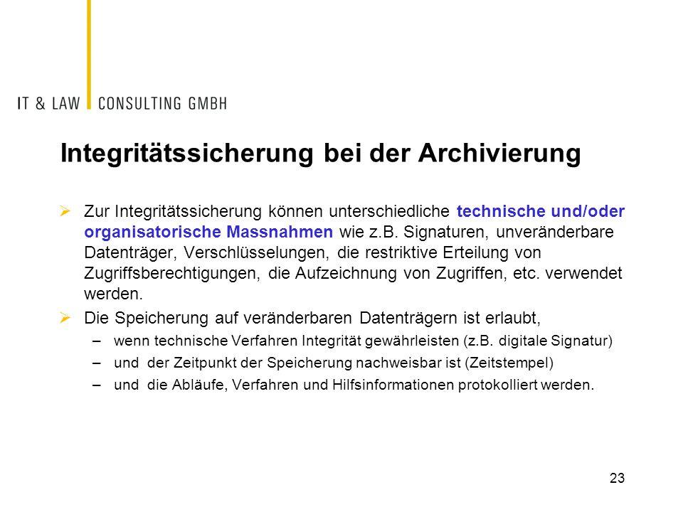 23 Integritätssicherung bei der Archivierung  Zur Integritätssicherung können unterschiedliche technische und/oder organisatorische Massnahmen wie z.