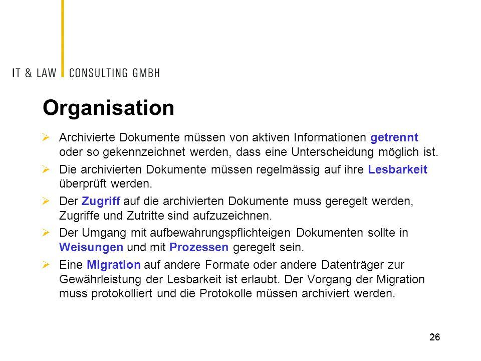 26 Organisation  Archivierte Dokumente müssen von aktiven Informationen getrennt oder so gekennzeichnet werden, dass eine Unterscheidung möglich ist.