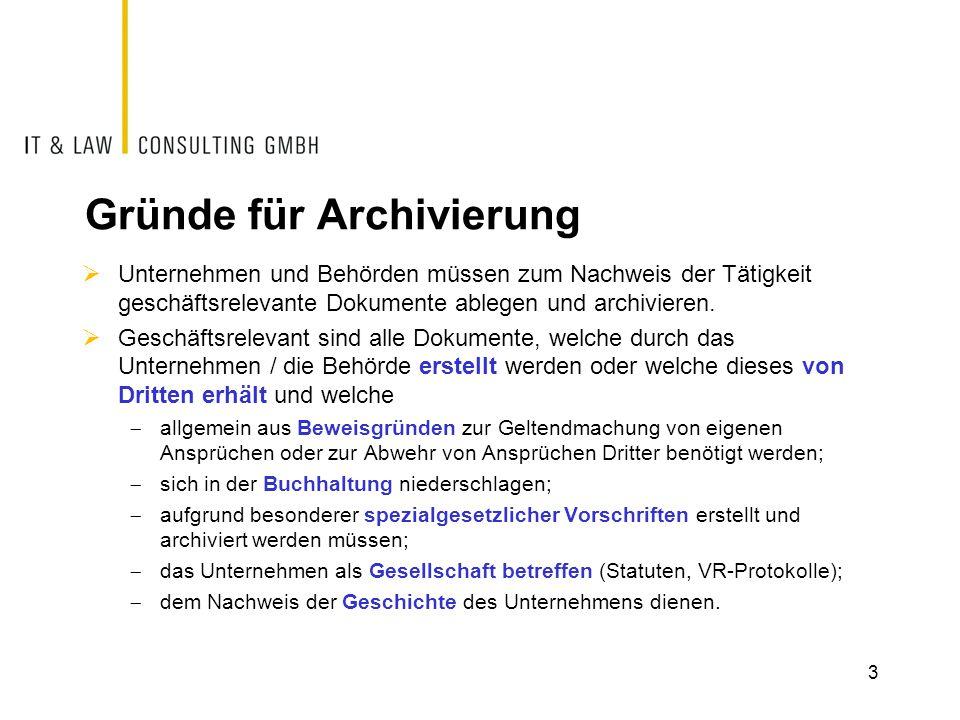 Gründe für Archivierung  Unternehmen und Behörden müssen zum Nachweis der Tätigkeit geschäftsrelevante Dokumente ablegen und archivieren.  Geschäfts