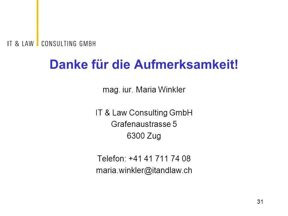 Danke für die Aufmerksamkeit! mag. iur. Maria Winkler IT & Law Consulting GmbH Grafenaustrasse 5 6300 Zug Telefon: +41 41 711 74 08 maria.winkler@itan