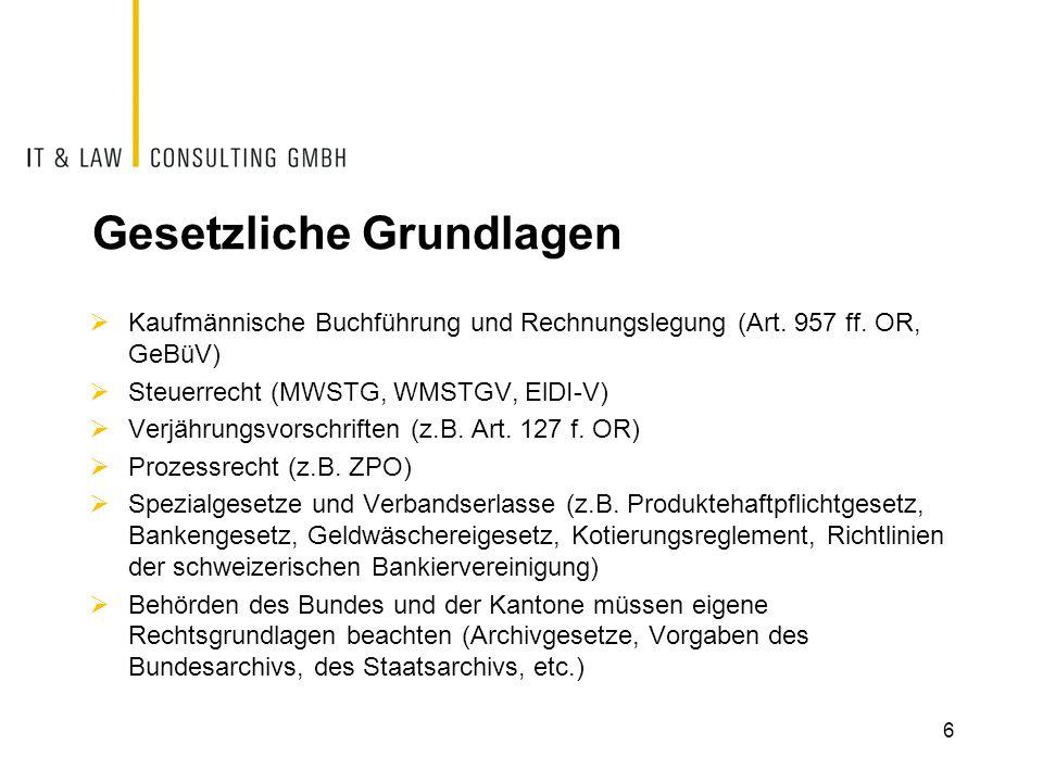 Gesetzliche Grundlagen  Kaufmännische Buchführung und Rechnungslegung (Art. 957 ff. OR, GeBüV)  Steuerrecht (MWSTG, WMSTGV, ElDI-V)  Verjährungsvor