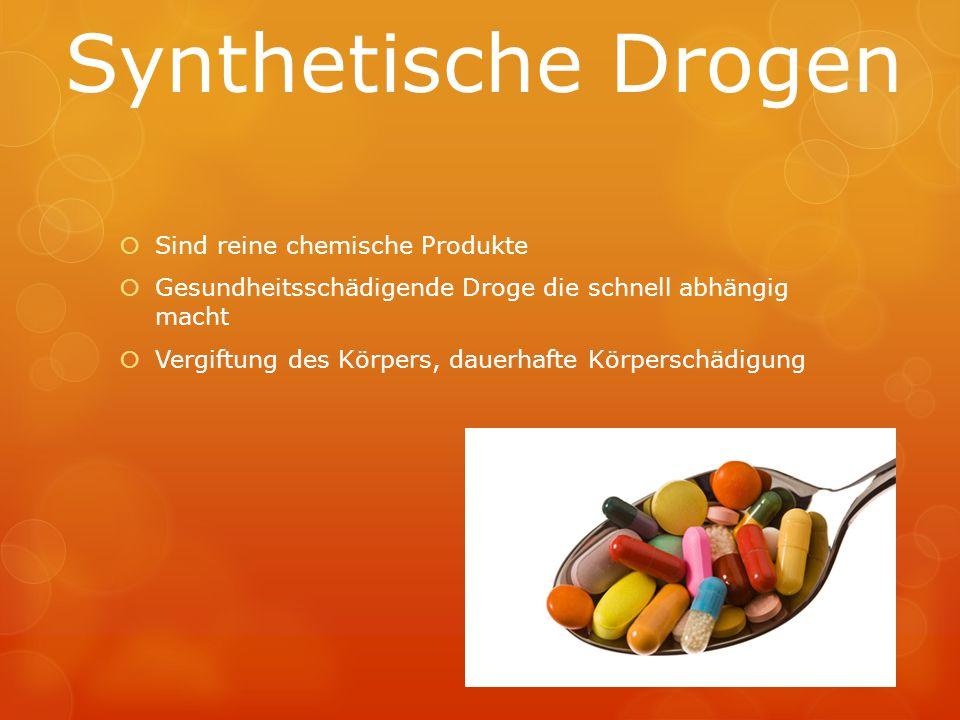 Synthetische Drogen  Sind reine chemische Produkte  Gesundheitsschädigende Droge die schnell abhängig macht  Vergiftung des Körpers, dauerhafte Kör