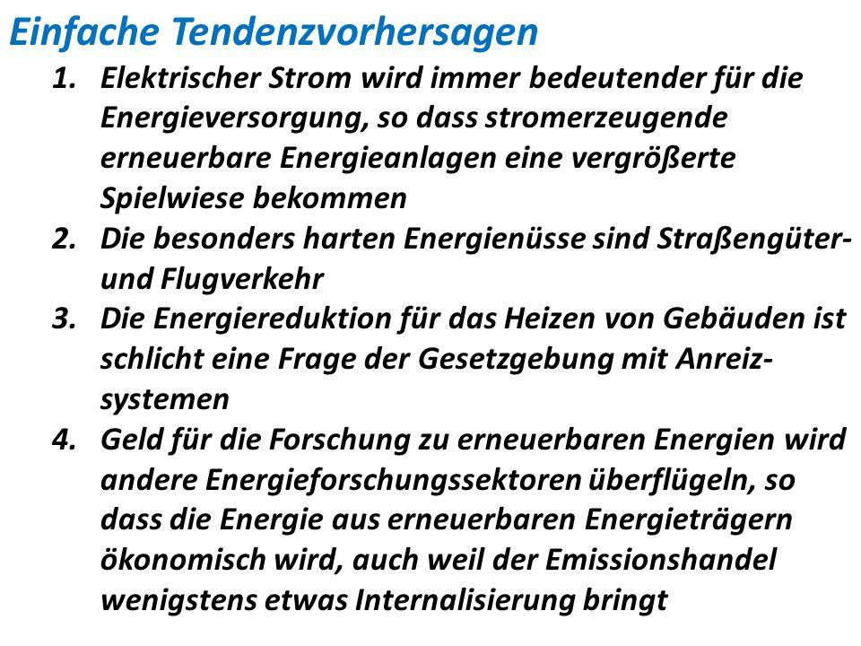 Einfache Tendenzvorhersagen 1.Elektrischer Strom wird immer bedeutender für die Energieversorgung, so dass stromerzeugende erneuerbare Energieanlagen