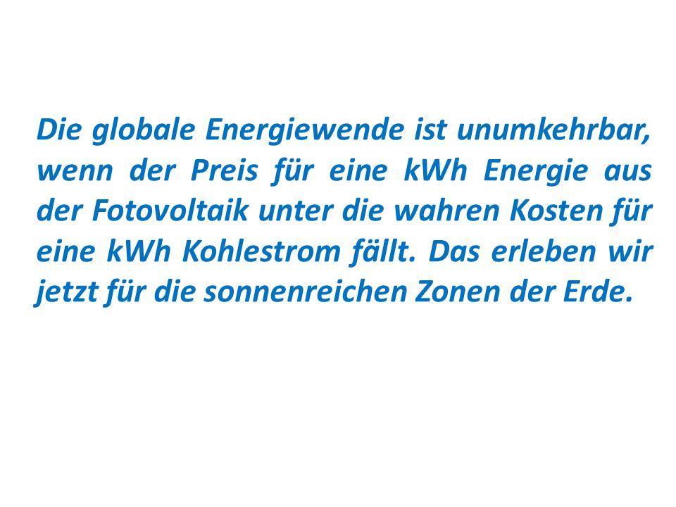 Die globale Energiewende ist unumkehrbar, wenn der Preis für eine kWh Energie aus der Fotovoltaik unter die wahren Kosten für eine kWh Kohlestrom fäll