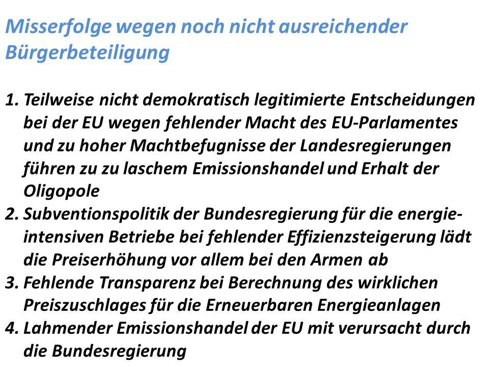 Misserfolge wegen noch nicht ausreichender Bürgerbeteiligung 1.Teilweise nicht demokratisch legitimierte Entscheidungen bei der EU wegen fehlender Mac