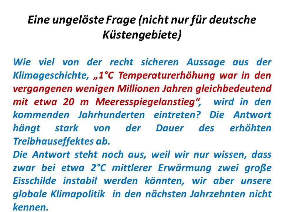 """Eine ungelöste Frage (nicht nur für deutsche Küstengebiete) Wie viel von der recht sicheren Aussage aus der Klimageschichte, """"1°C Temperaturerhöhung w"""