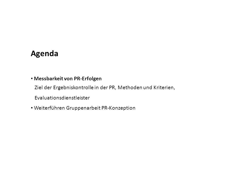 Agenda Messbarkeit von PR-Erfolgen Ziel der Ergebniskontrolle in der PR, Methoden und Kriterien, Evaluationsdienstleister Weiterführen Gruppenarbeit P