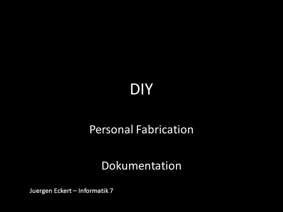 DIY Personal Fabrication Dokumentation Juergen Eckert – Informatik 7