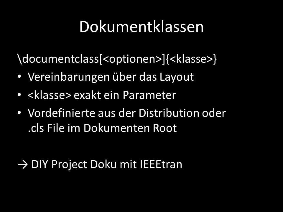 Dokumentklassen \documentclass[ ]{ } Vereinbarungen über das Layout exakt ein Parameter Vordefinierte aus der Distribution oder.cls File im Dokumenten Root → DIY Project Doku mit IEEEtran