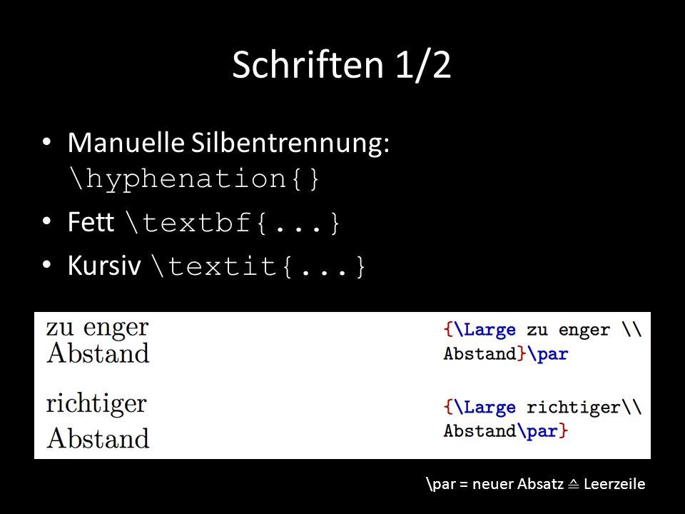 Schriften 1/2 Manuelle Silbentrennung: \hyphenation{} Fett \textbf{...} Kursiv \textit{...} \par = neuer Absatz ≙ Leerzeile