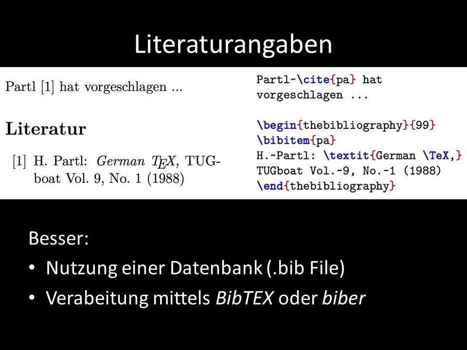 Literaturangaben Besser: Nutzung einer Datenbank (.bib File) Verabeitung mittels BibTEX oder biber