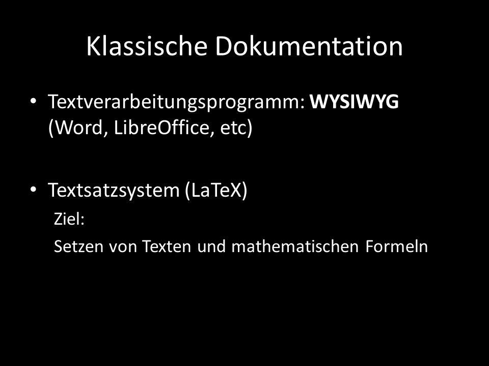 Klassische Dokumentation Textverarbeitungsprogramm: WYSIWYG (Word, LibreOffice, etc) Textsatzsystem (LaTeX) Ziel: Setzen von Texten und mathematischen Formeln