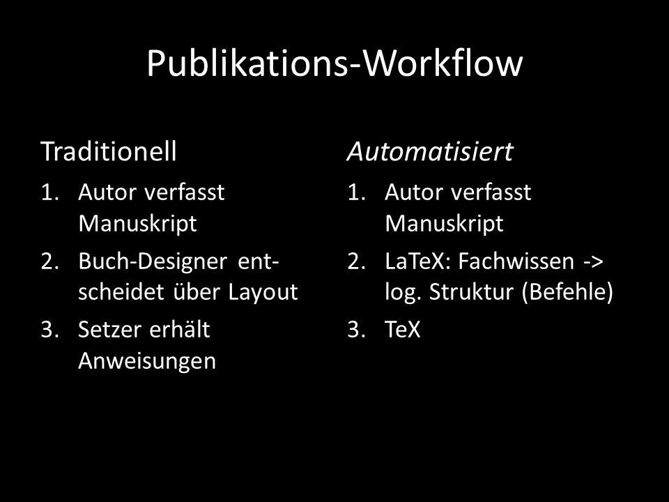Publikations-Workflow 1.Autor verfasst Manuskript 2.Buch-Designer ent- scheidet über Layout 3.Setzer erhält Anweisungen 1.Autor verfasst Manuskript 2.LaTeX: Fachwissen -> log.
