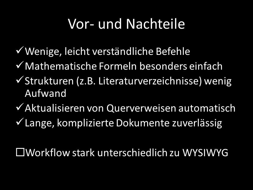 Vor- und Nachteile Wenige, leicht verständliche Befehle Mathematische Formeln besonders einfach Strukturen (z.B.