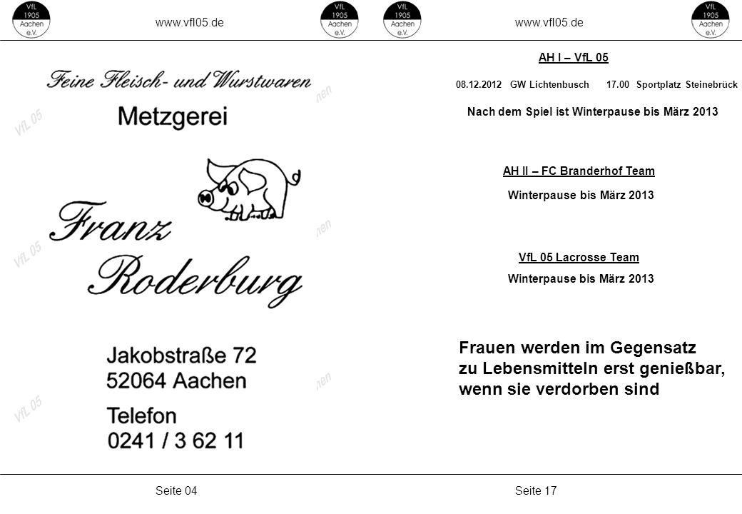 www.vfl05.de Seite 17Seite 04 AH II – FC Branderhof Team AH I – VfL 05 08.12.2012GW Lichtenbusch17.00Sportplatz Steinebrück VfL 05 Lacrosse Team Nach