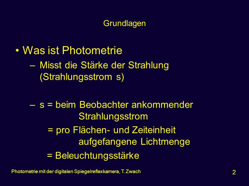 Grundlagen Was ist Photometrie –Misst die Stärke der Strahlung (Strahlungsstrom s) –s = beim Beobachter ankommender Strahlungsstrom = pro Flächen- und