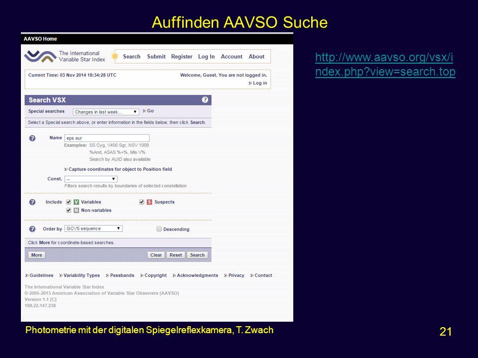 Auffinden AAVSO Suche 21 Photometrie mit der digitalen Spiegelreflexkamera, T. Zwach http://www.aavso.org/vsx/i ndex.php?view=search.top