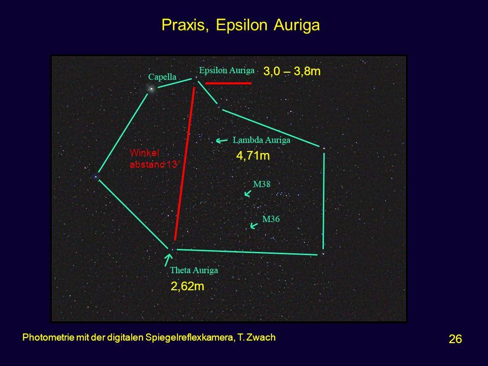 Praxis, Epsilon Auriga 26 Photometrie mit der digitalen Spiegelreflexkamera, T. Zwach 3,0 – 3,8m 4,71m 2,62m Winkel abstand 13°