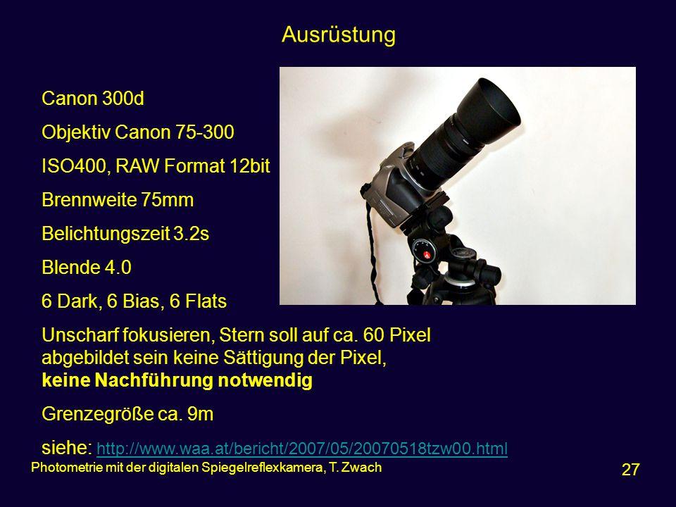 Ausrüstung 27 Photometrie mit der digitalen Spiegelreflexkamera, T. Zwach Canon 300d Objektiv Canon 75-300 ISO400, RAW Format 12bit Brennweite 75mm Be