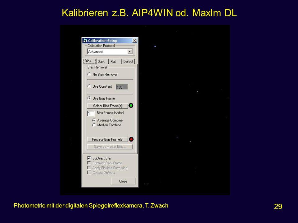 Kalibrieren z.B. AIP4WIN od. MaxIm DL 29 Photometrie mit der digitalen Spiegelreflexkamera, T. Zwach