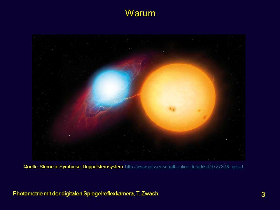 Warum 3 Photometrie mit der digitalen Spiegelreflexkamera, T. Zwach Quelle: Sterne in Symbiose, Doppelsternsystem: http://www.wissenschaft-online.de/a