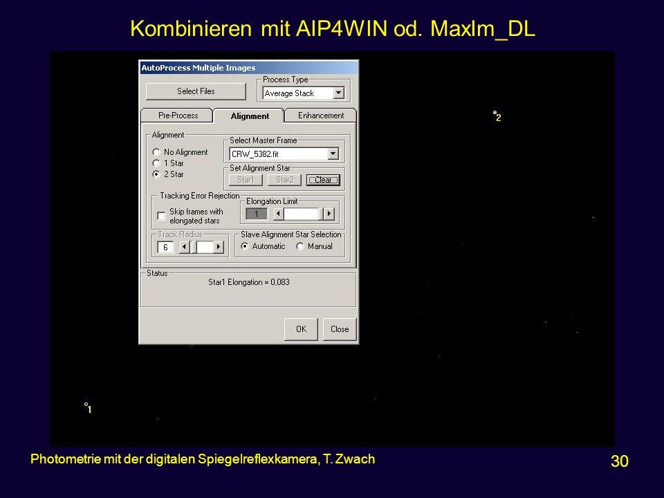 Kombinieren mit AIP4WIN od. MaxIm_DL 30 Photometrie mit der digitalen Spiegelreflexkamera, T. Zwach