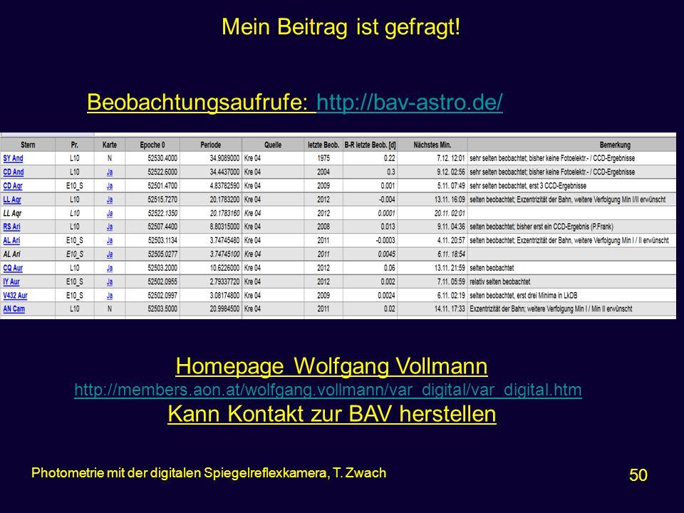 Mein Beitrag ist gefragt! Beobachtungsaufrufe: http://bav-astro.de/http://bav-astro.de/ 50 Photometrie mit der digitalen Spiegelreflexkamera, T. Zwach