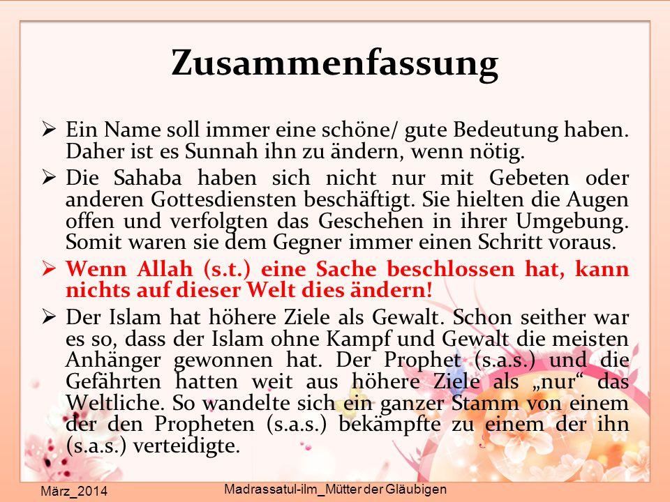 Zusammenfassung März_2014 Madrassatul-ilm_Mütter der Gläubigen  Ein Name soll immer eine schöne/ gute Bedeutung haben. Daher ist es Sunnah ihn zu änd