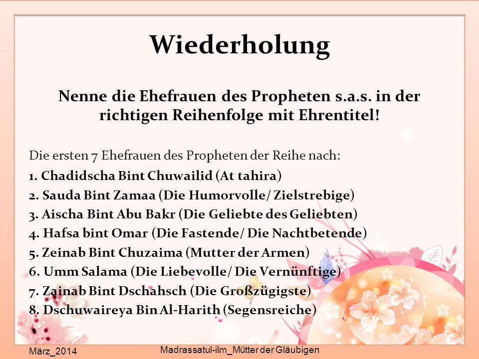 Wiederholung Nenne die Ehefrauen des Propheten s.a.s. in der richtigen Reihenfolge mit Ehrentitel! Die ersten 7 Ehefrauen des Propheten der Reihe nach