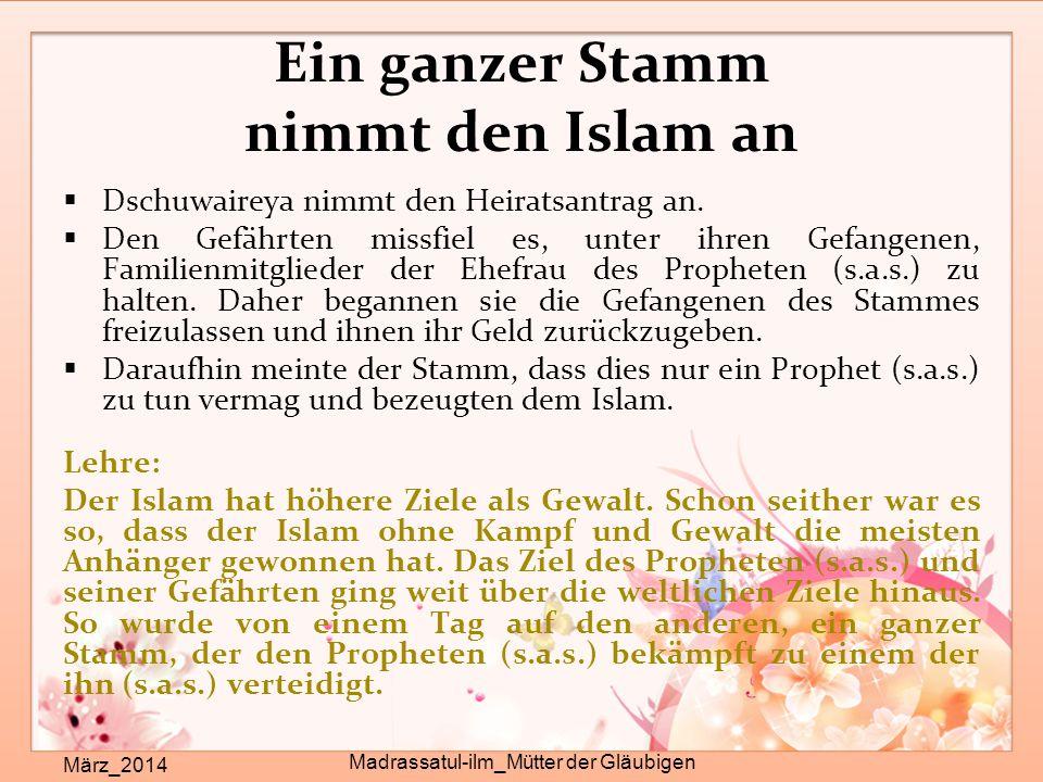 Ein ganzer Stamm nimmt den Islam an März_2014 Madrassatul-ilm_Mütter der Gläubigen  Dschuwaireya nimmt den Heiratsantrag an.  Den Gefährten missfiel